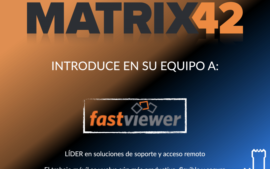 MATRIX42 introduce a su equipo a FastViewer